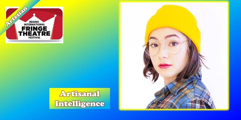 Artisanal Intelligence - Regina International Fringe Theatre Festival