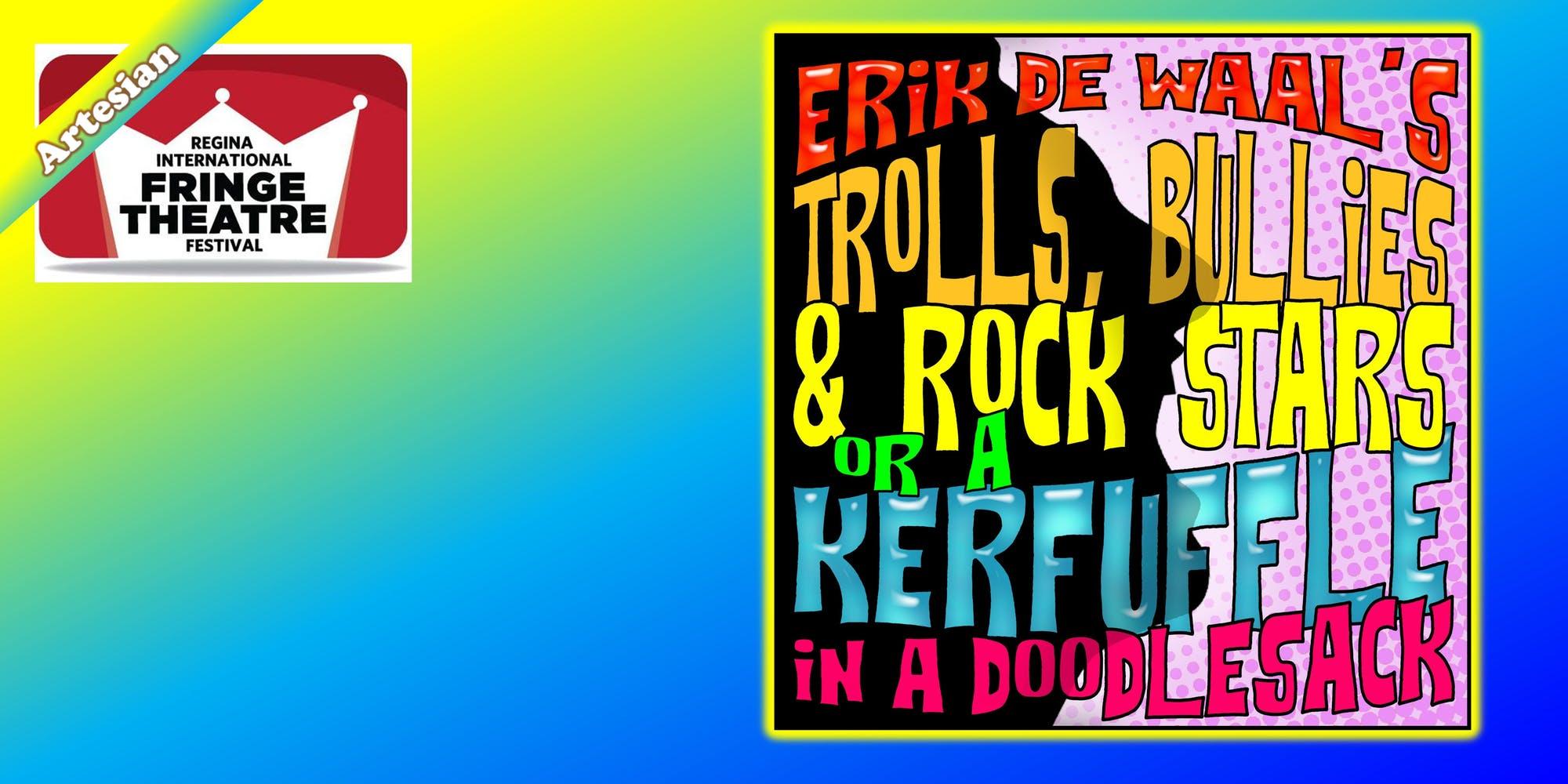 Erik de Waal's TROLLS, BULLIES, & ROCK STARTS or A Kerfuffle in a Doodlesack - Regina International Fringe Theatre Festival