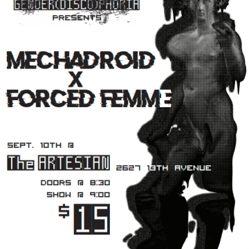 Forced Femme x Mechadroid presented by Gender(disco)phoria and the Artesian