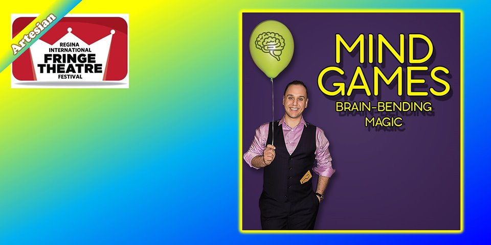 MIND GAMES: Brain-Bending Magic - Regina International Fringe Theatre Festival